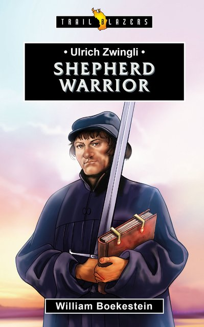 Ulrich ZwingliShepherd Warrior