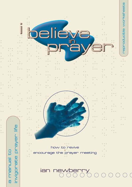 I Believe in PrayerHow to Revive and Encourage the Prayer meeting