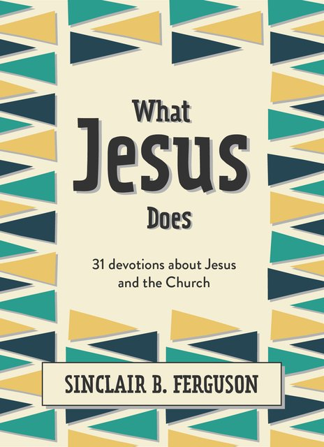 What Jesus Does31 Devotions about Jesus and the Church