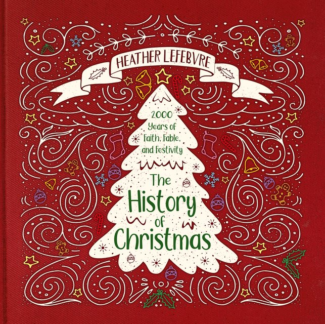 The History of Christmas2,000 Years of Faith, Fable, and Festivity