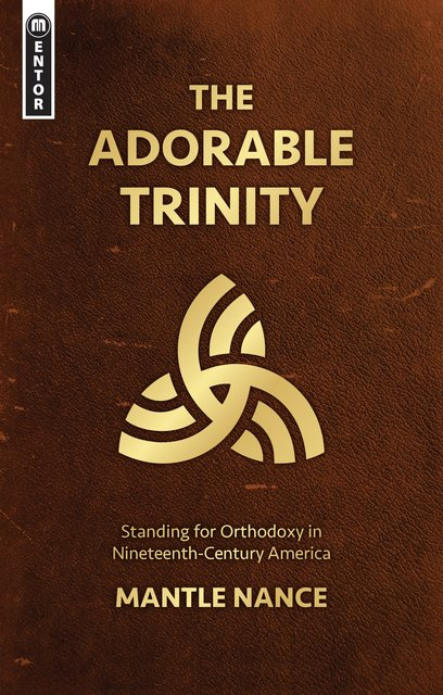 The Adorable TrinityStanding for Orthodoxy in Nineteenth–Century America